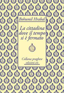 La cittadina dove il tempo si è fermato - Bohumil Hrabal,Annalisa Cosentino - ebook