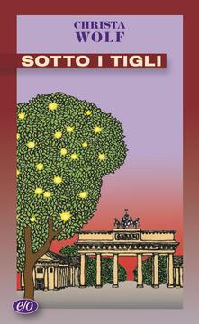 Sotto i tigli - Christa Wolf,Anita Raja - ebook