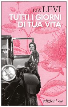 Tutti i giorni di tua vita - Lia Levi - ebook