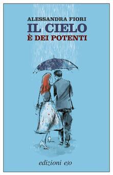 Il cielo è dei potenti - Alessandra Fiori - ebook