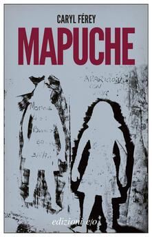 Mapuche - Caryl Férey,Teresa Albanese - ebook