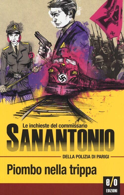 Piombo nella trippa. Le inchieste del commissario Sanantonio della polizia di Parigi. Vol. 4