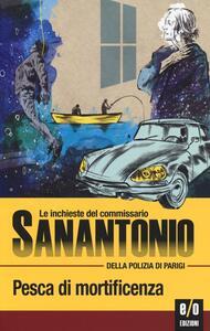 Pesca di mortificenza. Le inchieste del commissario Sanantonio della polizia di Parigi. Vol. 6