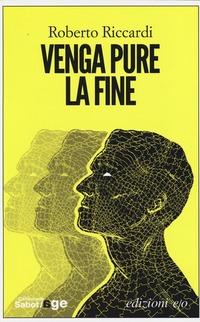 Venga pure la fine - Riccardi Roberto - wuz.it