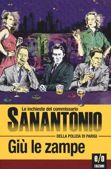 Giù le zampe. Le inchieste del commissario Sanantonio della polizia di Parigi. Vol. 9.pdf