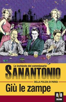Giù le zampe. Le inchieste del commissario Sanantonio della polizia di Parigi - Bruno Just Lazzari,Sanantonio - ebook