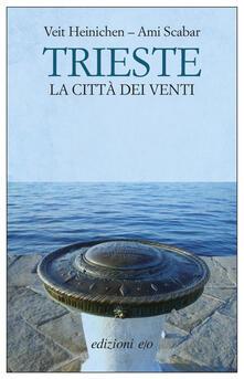 Trieste. La città dei venti - Francesca Sassi,Veit Heinichen,Ami Scabar - ebook