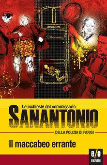 Il maccabeo errante. Le inchieste del commissario Sanantonio della polizia di Parigi. Vol. 14 - Sanantonio,Bruno Just Lazzari - ebook