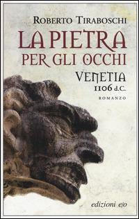 La La pietra per gli occhi. Venetia 1106 d. C. - Tiraboschi Roberto - wuz.it