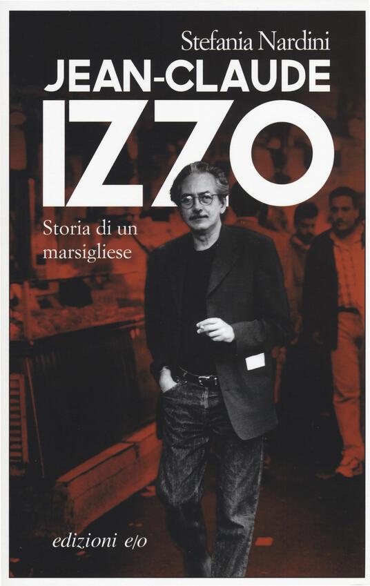 Jean-Claude Izzo. Storia di un marsigliese - Stefania Nardini - copertina