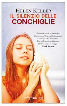 Il silenzio delle conchiglie - Maddalena Gentili,Helen Keller - ebook