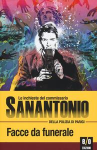 Facce da funerale. Le inchieste del commissario Sanantonio della polizia di Parigi. Vol. 17