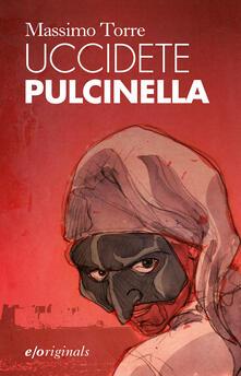 Uccidete Pulcinella - Massimo Torre - ebook