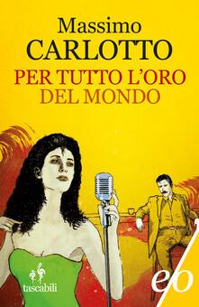 Per tutto l'oro del mondo - Massimo Carlotto - ebook