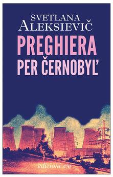 Preghiera per Cernobyl'. Cronaca del futuro - Svetlana Aleksievic - copertina