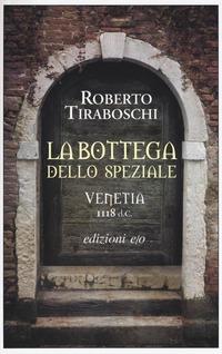 La La bottega dello speziale. Venetia 1118 d. C.