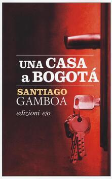 Una casa a Bogotà - Santiago Gamboa - copertina