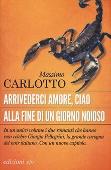 Arrivederci amore, ciao-Alla fine di un giorno noioso - Massimo Carlotto - copertina