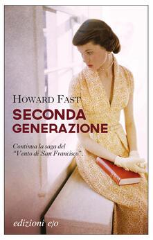 Seconda generazione - Howard Fast,Augusta Mattioli - ebook