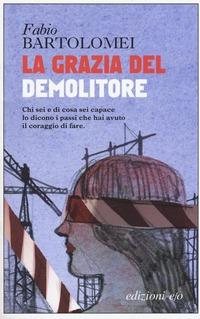 La La grazia del demolitore - Bartolomei Fabio - wuz.it