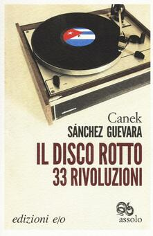 Il disco rotto. 33 rivoluzioni - Canek Sánchez Guevara - copertina