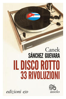 Il disco rotto. 33 rivoluzioni - Canek Sánchez Guevara,Raul Schenardi - ebook