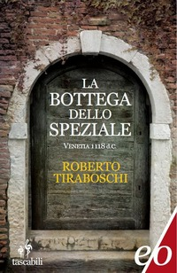 La La bottega dello speziale. Venetia 1118 d. C. - Tiraboschi Roberto - wuz.it