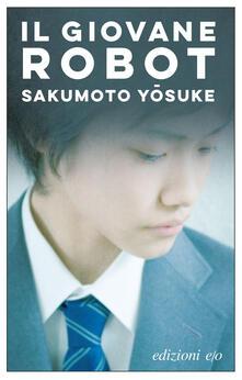 Il giovane robot - Costantino Pes,Yosuke Sakumoto - ebook