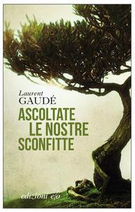 Ascoltate le nostre sconfitte - Laurent Gaudé