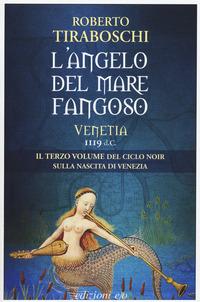 L' L' angelo del mare fangoso. Venetia 1119 d.C.. Vol. 3 - Tiraboschi Roberto - wuz.it