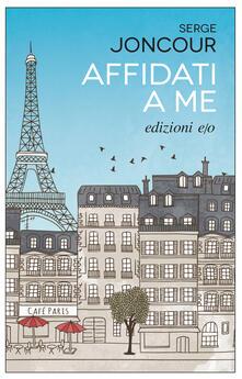 Affidati a me - Alberto Bracci Testasecca,Serge Joncour - ebook