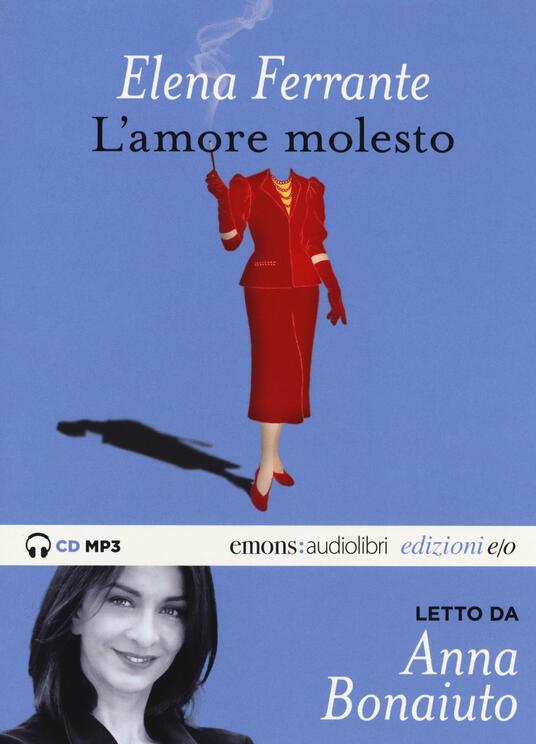 L' amore molesto letto da Anna Bonaiuto. Audiolibro. CD Audio formato MP3. Ediz. integrale - Elena Ferrante - copertina