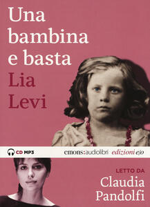 Una bambina e basta letto da Claudia Pandolfi. Audiolibro. CD Audio formato MP3. Ediz. integrale