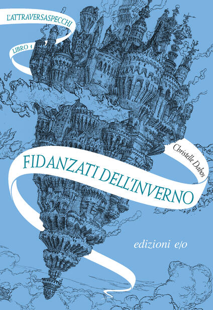 Fidanzati dell'inverno. L'Attraversaspecchi. Vol. 1 - Alberto Bracci Testasecca,Christelle Dabos - ebook