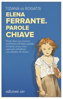 Elena Ferrante. Parole chiave - Tiziana De Rogatis - ebook