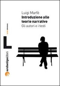 Introduzione alle teorie narrative. Gli autori e i testi