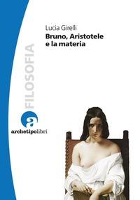 Bruno, Aristotele e la materia - Girelli Lucia - wuz.it