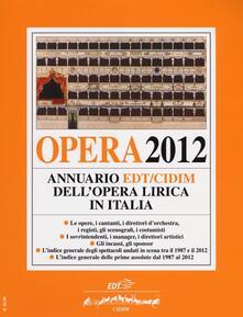 Opera 2012. Annuario EDT-CIDIM dellopera lirica in Italia.pdf