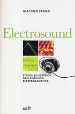 Electrosound. Storia ed estetica della musica elettroacustica