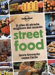 Street food. Il cibo di strada migliore del mondo. Dove trovarlo, come farlo.pdf