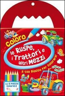 Listadelpopolo.it Coloro le ruspe, i trattori e altri mezzi. Ediz. illustrata Image