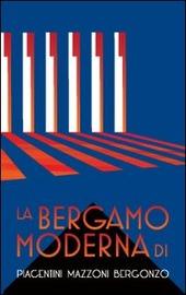 La Bergamo moderna di Piacentini Mazzoni Bergonzo