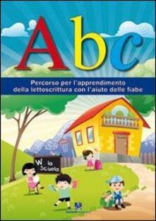 ABC. Percorso per l'apprendimento della lettoscrittura con l'aiuto delle fiabe - copertina