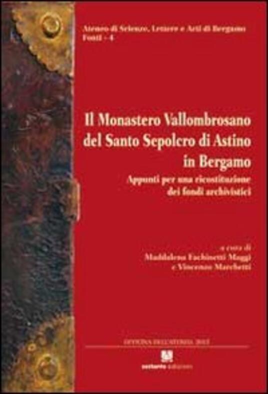 Il monastero Vallombrosano del Santo Sepolcro di Astino in Bergamo. Appunti per una ricostruzione dei fondi archivistici - copertina