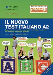 Il nuovo test d'italiano A2. Suggerimenti ed esercizi per superare il test di italiano livello A2 per richiedenti permesso di soggiorno. Con audio - copertina