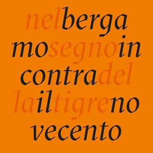 Nel segno della tigre. Bergamo incontra il Novecento