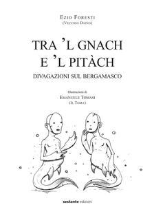 Tra 'l gnach e 'l pitàch. Divagazioni sul bergamasco - Ezio Foresti,Emanuele Tomasi - copertina
