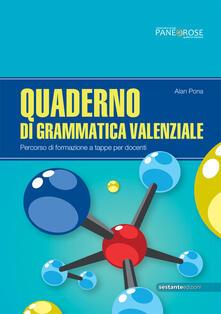 Quaderno di grammatica valenziale. Percorsi di formazione a tappe per docenti - Alan Pona - copertina
