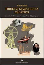 Copertina  Friuli Venezia Giulia creativo : inventori e innovatori nella storia della regione