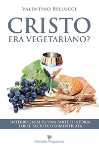 Cristo era vegetariano? Interrogarsi su una parte di storia forse taciuta o dimenticata - Bellucci Valentino - wuz.it